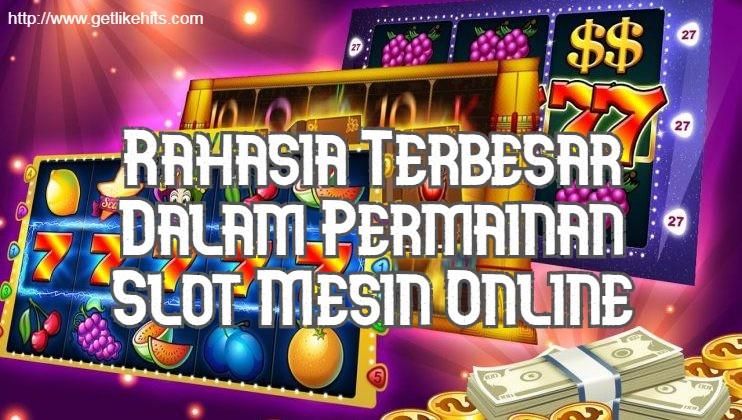 Rahasia Terbesar Dalam Permainan Slot Mesin Online