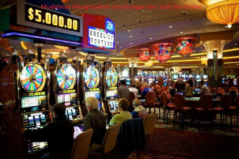 Mudahnya Menghasilkan Keuntungan dari Judi Slot Online