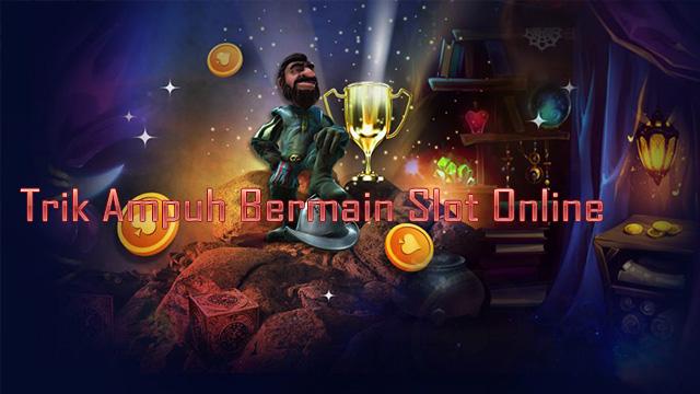 Trik Ampuh Bermain Slot Online