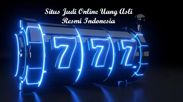 Situs Judi Online Uang Asli Resmi Indonesia